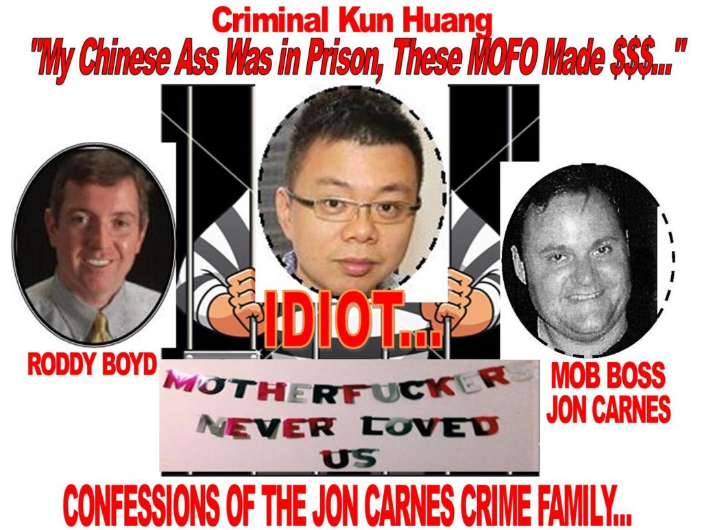 CONFESSIONS OF THE JON CARNES CRIME FAMILY, CRIMINAL KUN HUANG, RODDY BOYD, JON CARNES CAUGHT
