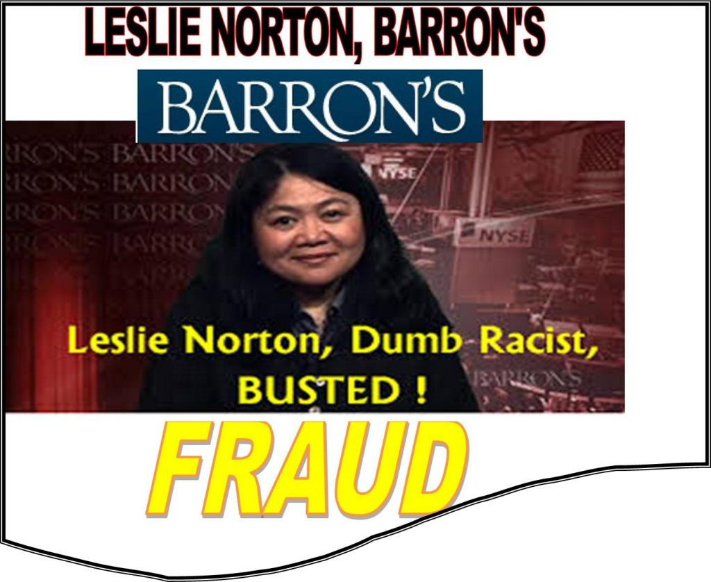 LESLIE NORTON, BARRONS WRITER, DUMB RACIST, FRAUD, CAUGHT