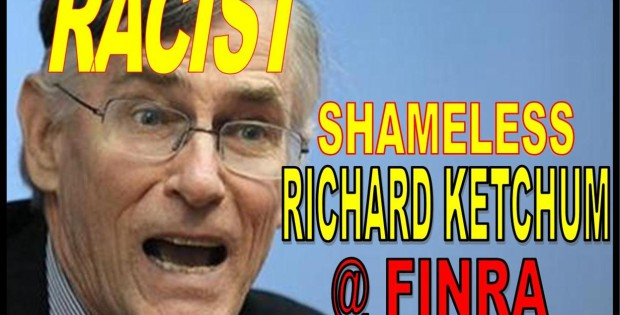 RIICK KETCHUM, CAUGHT AS A RACIST, FINRA CEO FRAUD, LIES CAPTURED