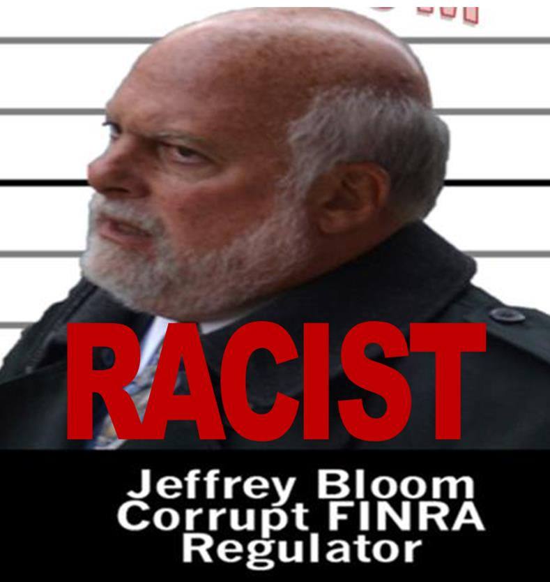 JEFFREY BLOOM, FINRA STAFFER, RACIST EXPOSED