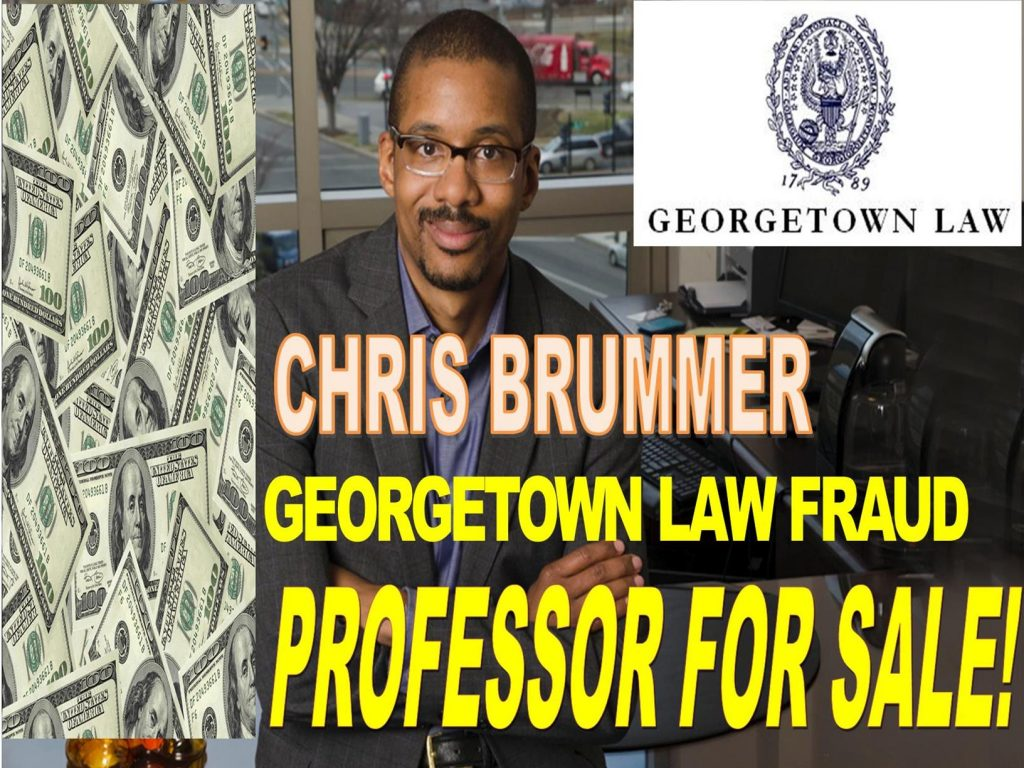 CHRIS BRUMMER, CAUGHT IN MULTIPLE FRAUD, DUMB GEORGETOWN LAW PROFESSOR DUPED