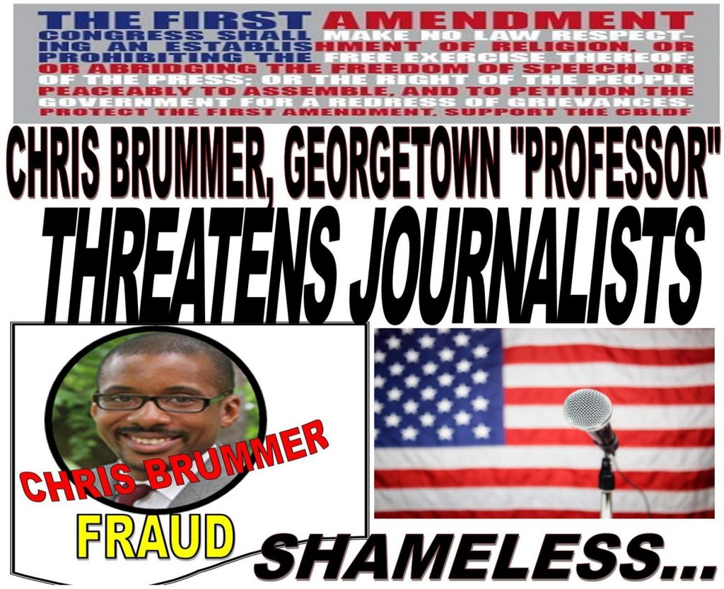 CHRIS BRUMMER, GEORGETOWN LAW PROFESSOR THREATENS JOURNALISTS, FREE SPEECH HIJACKED, SHAMELESS