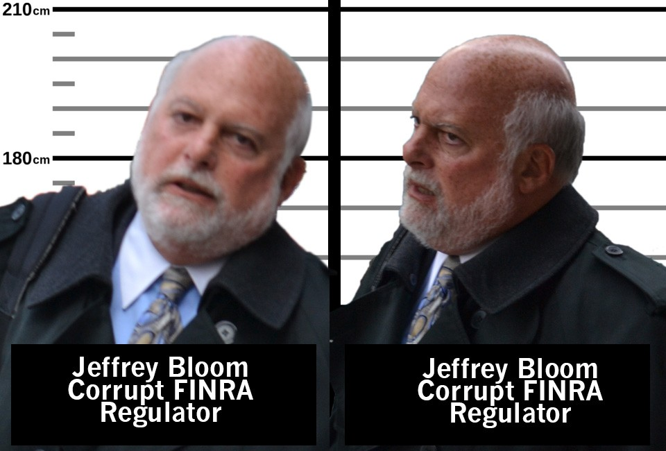 Jeffrey Bloom, RACIST, FINRA REGULATORY ABUSER