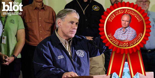 Because he asked for a handout from the very government he wants his state to secede from, Texas Gov. Greg Abbott is our latest Red Forman Dumbass Award winner. (© Rodolfo Gonzalez/ZUMA Press/Corbis photo)