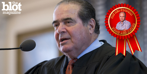Following his recent statements about Obamacare and same-sex marriage, Supreme Court Justice Antonin Scalia deservedly nabs our Red Forman Dumbass Award. (© Bob Daemmrich/Corbis photo)