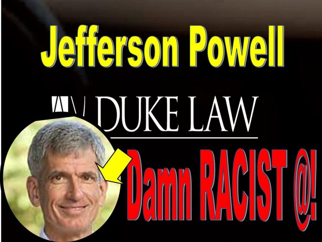 JEFFERSON POWELL, DUKE LAW SCHOOL PROFESSOR IMPLICATED IN RACIAL PROFILING, FRAUD