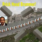 A shocking Turn. Racist Wall to be paved with Brummer Bricks