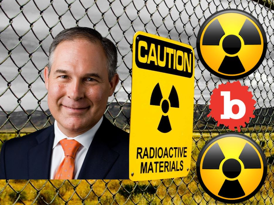 EPA Head Scott Pruitt Says 10X More Radiation for Your Kids