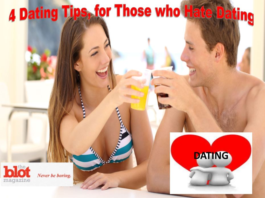Four Dating Tips for Everyone of Us that Hates Dating