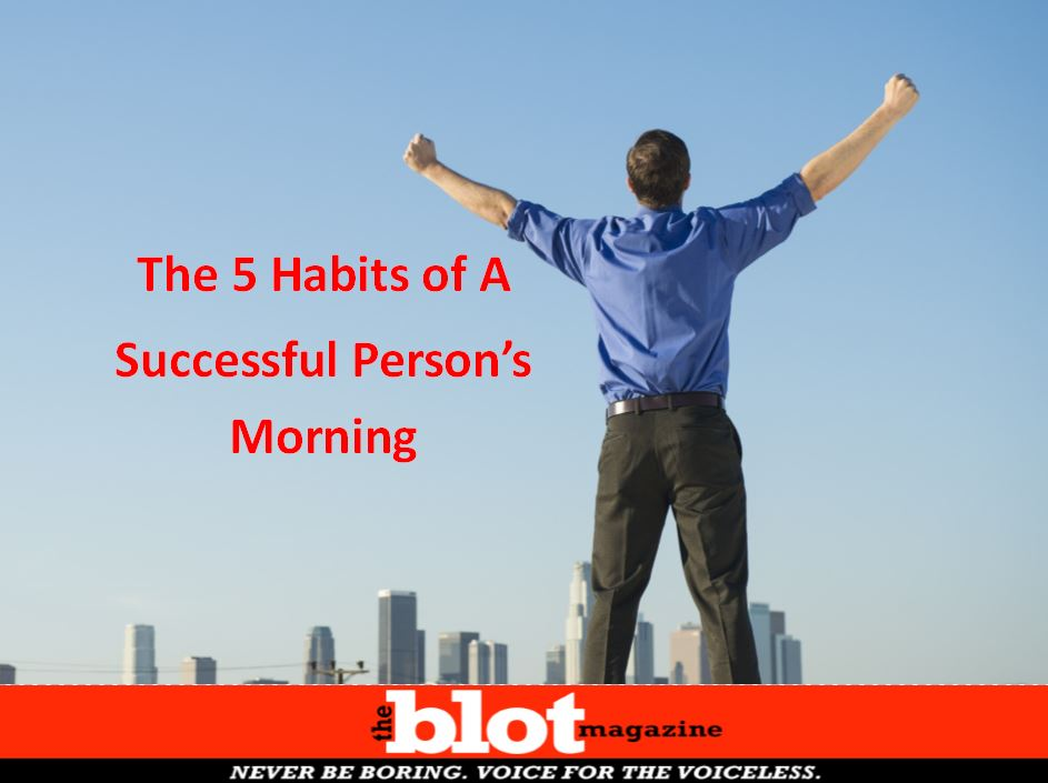 The Five Habits of A Successful Person's Morning
