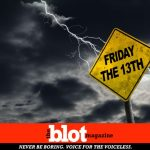 What do you Know about Friday the 13th.