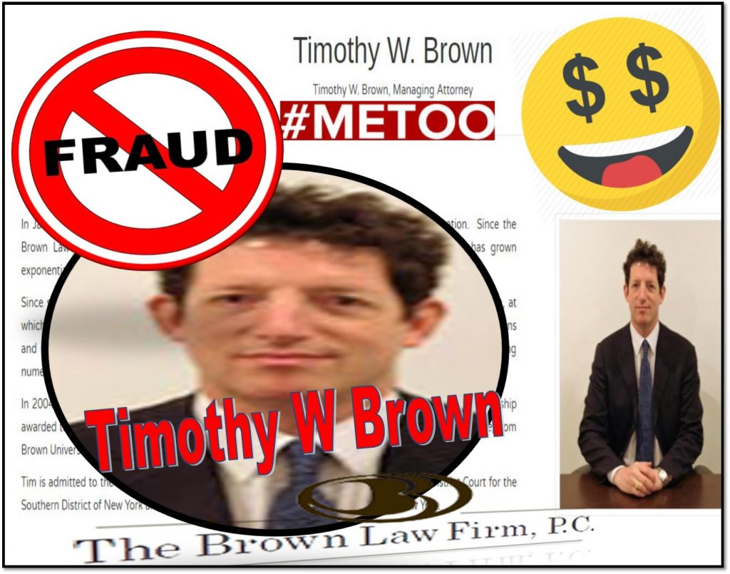 Fraud, Lies, Timothy W Brown, Notorious Brown Law Firm Implicated in Multiple Frauds, MeToo Sex Scandal