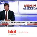 Tucker Carlson Says $ Lady Earners Make Men Addicts and Crooks